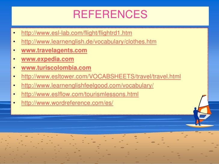 REFERENCES<br />http://www.esl-lab.com/flight/flightrd1.htm<br />http://www.learnenglish.de/vocabulary/clothes.htm<br />ww...
