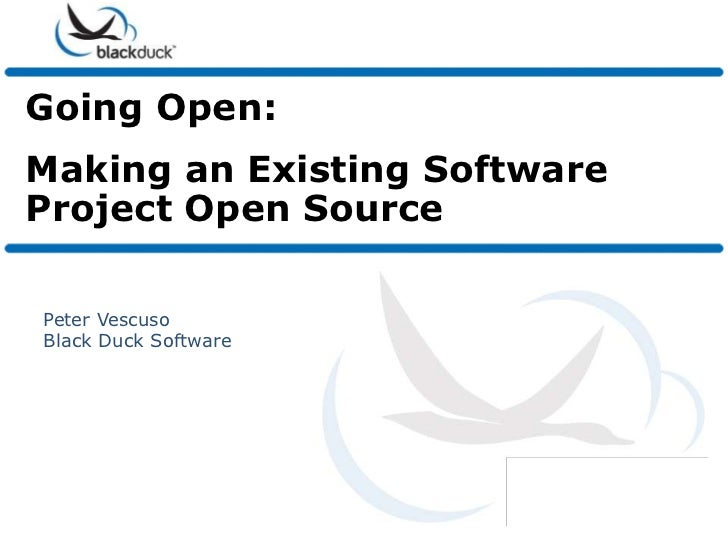 Going Open:Making an Existing SoftwareProject Open SourcePeter VescusoBlack Duck Software