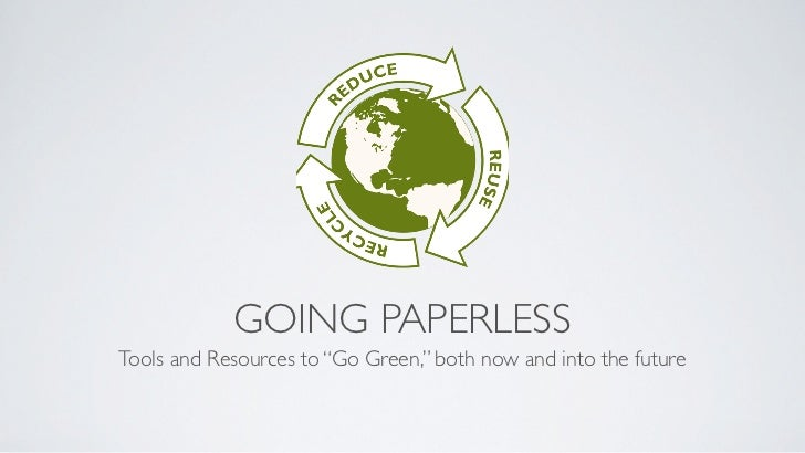"""GOING PAPERLESSTools and Resources to """"Go Green,"""" both now and into the future"""