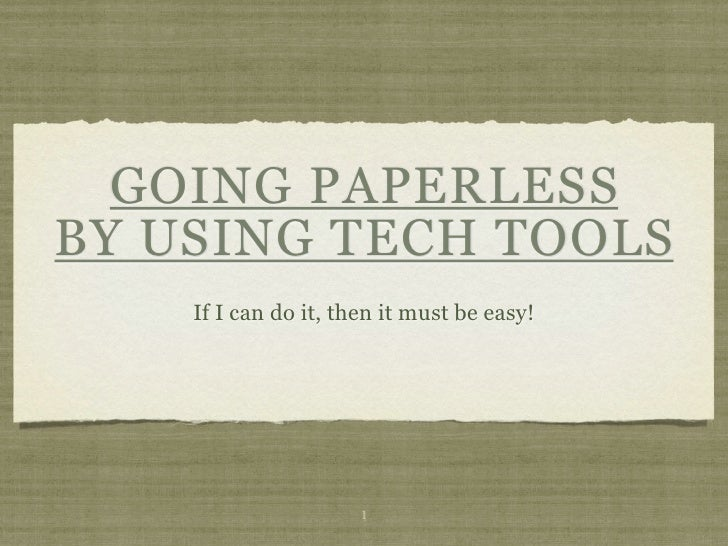 GOING PAPERLESSBY USING TECH TOOLS    If I can do it, then it must be easy!                      1