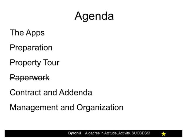 AgendaThe AppsPreparationProperty TourPaperworkContract and AddendaManagement and Organization                ByronU   A d...