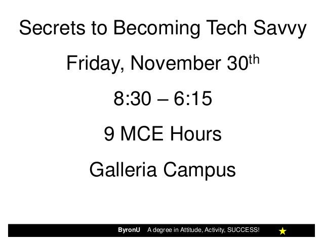 Secrets to Becoming Tech Savvy    Friday, November 30th         8:30 – 6:15        9 MCE Hours       Galleria Campus      ...