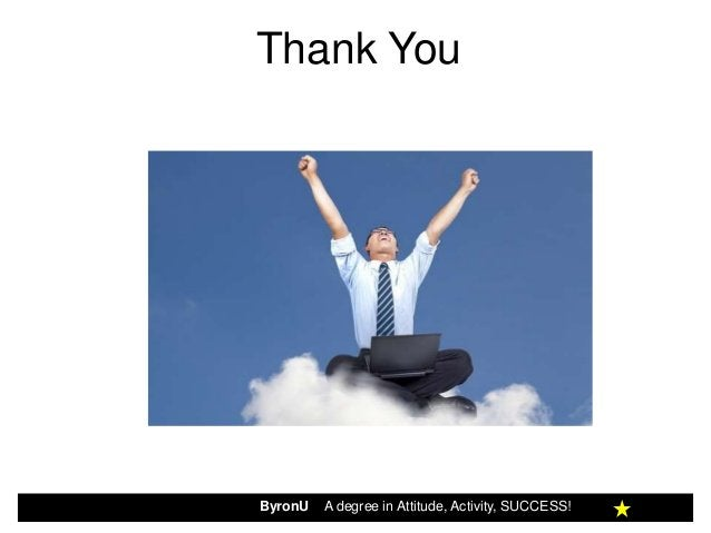 Thank YouByronU   A degree in Attitude, Activity, SUCCESS!