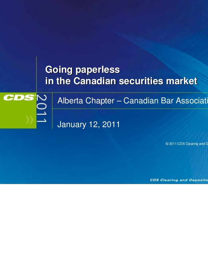 Going paperlessin the Canadian securities market  Alberta Chapter – Canadian Bar Association  January 12, 2011            ...