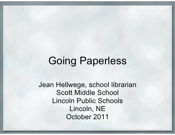 Going PaperlessJean Hellwege, school librarian     Scott Middle School    Lincoln Public Schools         Lincoln, NE      ...