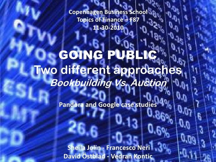 Copenhagen Business School<br />Topicsof Finance – F87<br />11-30-2010<br />GOING PUBLICTwo different approachesBookbuildi...