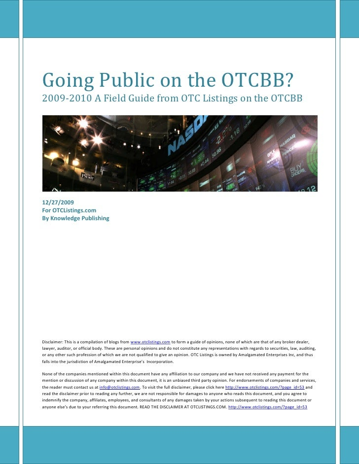 Going Public on the OTCBB? 2009-2010 A Field Guide from OTC Listings on the OTCBB     12/27/2009 For OTCListings.com By Kn...