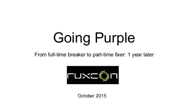 Going Purple From full-time breaker to part-time fixer: 1 year later October 2015