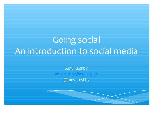Going socialAn introduction to social mediaAmy Rushbyamy.rushby@rsc.org.uk@amy_rushby
