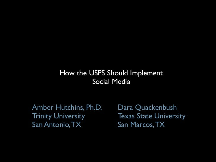 How the USPS Should Implement                 Social MediaAmber Hutchins, Ph.D.   Dara QuackenbushTrinity University      ...