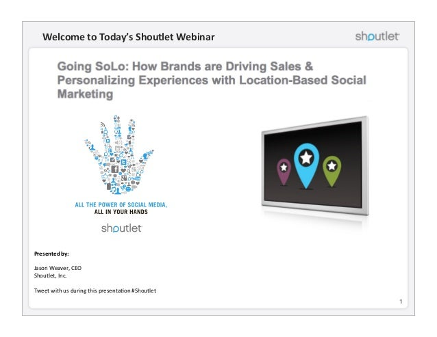 1! Welcome  to  Today's  Shoutlet  Webinar   Presented  by:   Jason  Weaver,  CEO   Shoutlet,  Inc....