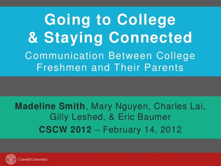 Going to College  & Staying Connected  Communication Between College    Freshmen and Their ParentsMadeline Smith, Mary Ngu...