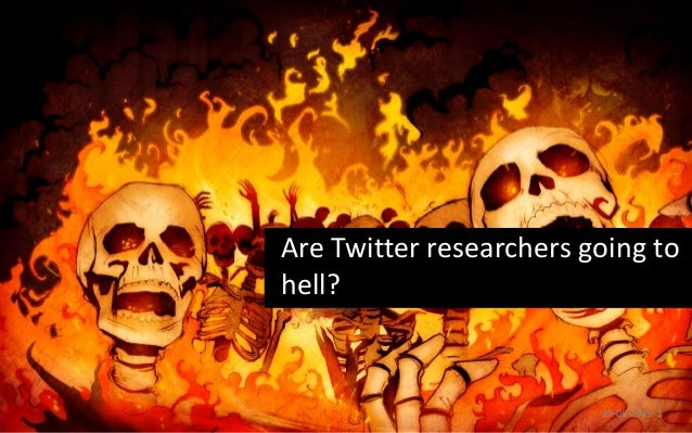 Are Twitter researchers going to hell? 29-05-2015 1