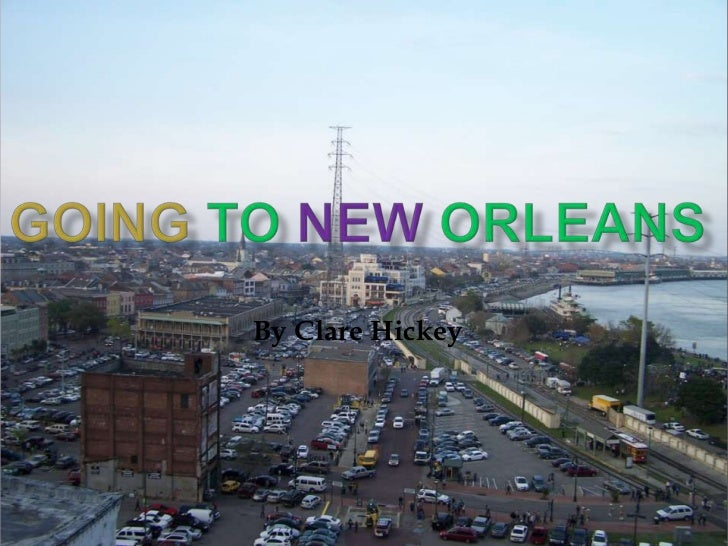 GoingtoNewOrleans<br />By Clare Hickey<br />