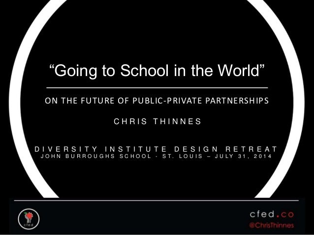 """""""Going to School in the World"""" ON THE FUTURE OF PUBLIC-PRIVATE PARTNERSHIPS C H R I S T H I N N E S D I V E R S I T Y I N ..."""