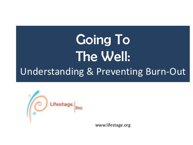Going To The Well: Understanding & Preventing Burn-Out  www.lifestage.org