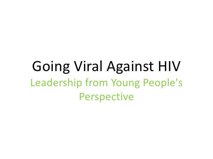 Going  Viral  Against  HIV    Leadership  from  Young  Peoples           Perspective