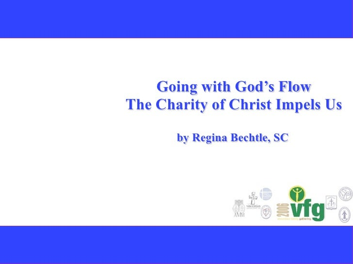 Going with God's Flow The Charity of Christ Impels Us         by Regina Bechtle, SC
