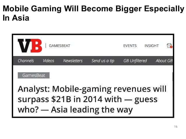 Mobile Gaming Will Become Bigger Especially  In Asia  16