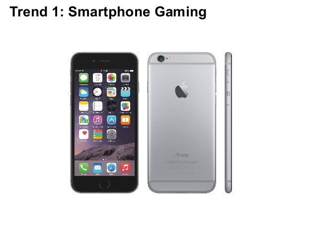 Trend 1: Smartphone Gaming
