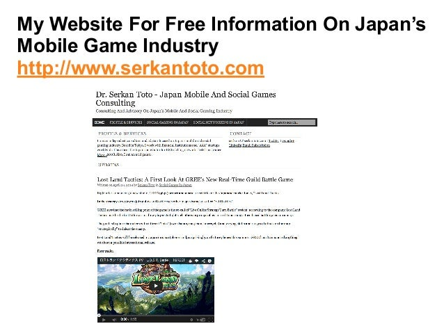My Website For Free Information On Japan's  Mobile Game Industry  http://www.serkantoto.com