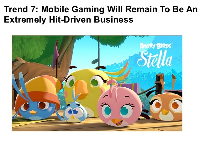 Trend 7: Mobile Gaming Will Remain To Be An  Extremely Hit-Driven Business