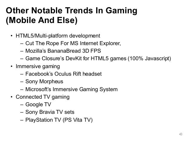 Other Notable Trends In Gaming  (Mobile And Else)  43  • HTML5/Multi-platform development  – Cut The Rope For MS Internet ...