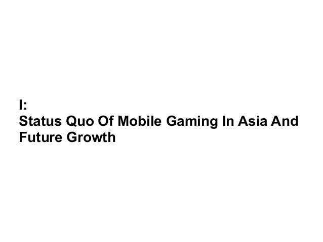 I:  Status Quo Of Mobile Gaming In Asia And  Future Growth