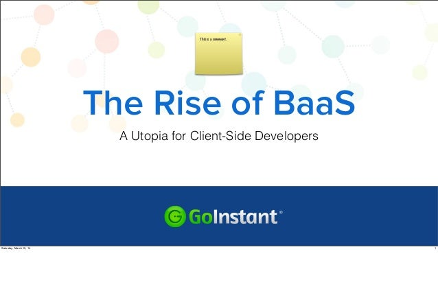 The Rise of BaaS A Utopia for Client-Side Developers This is a comment. 1Saturday, March 15, 14
