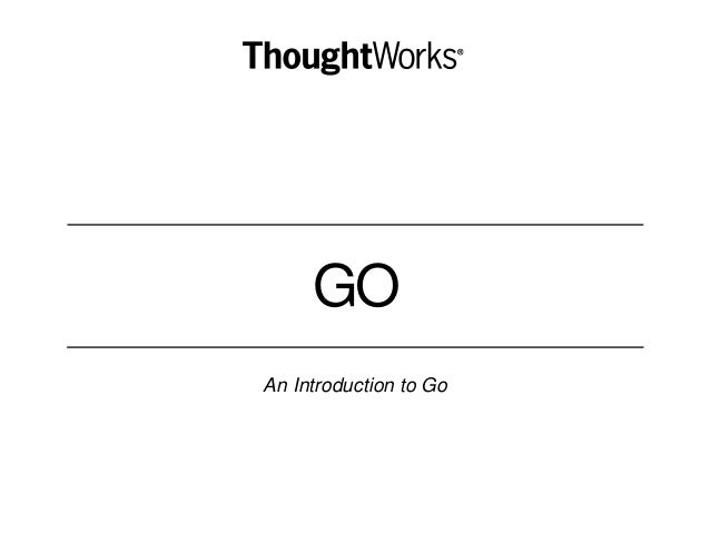 GO An Introduction to Go