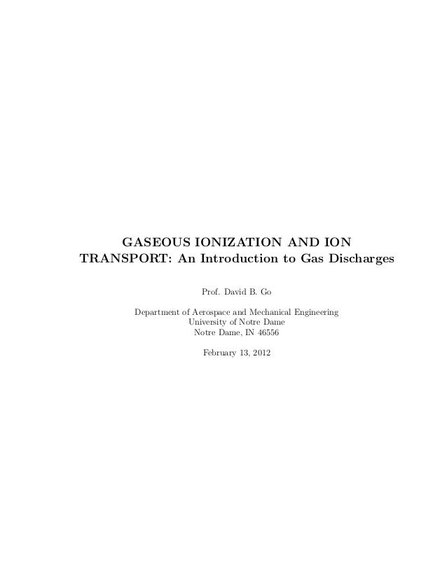 GASEOUS IONIZATION AND ION TRANSPORT: An Introduction to Gas Discharges Prof. David B. Go Department of Aerospace and Mech...