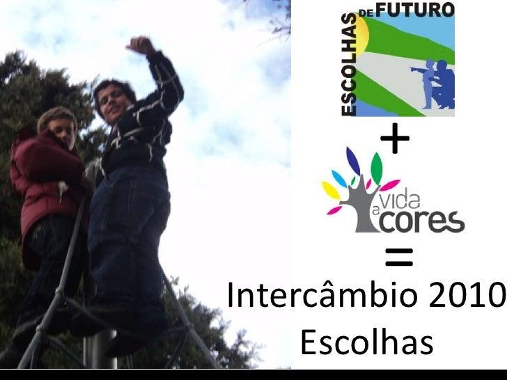 Intercâmbio 2010 Escolhas + =