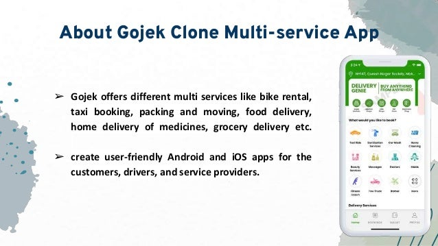 About Gojek Clone Multi-service App ➢ Gojek offers different multi services like bike rental, taxi booking, packing and mo...