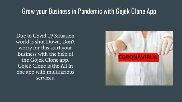 Grow your Business in Pandemic with Gojek Clone App Due to Covid-19 Situation world is shut Down, Don't worry for this sta...