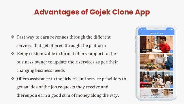 Advantages of Gojek Clone App ❖ Fast way to earn revenues through the different services that get offered through the plat...