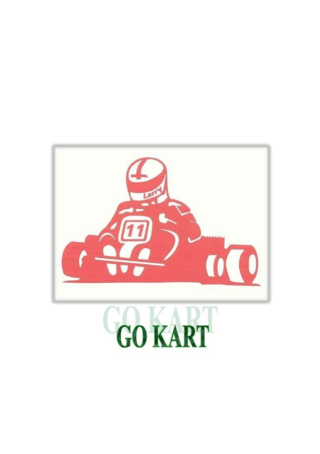 ABSTRACT Go-kart is a simple four-wheeled, small engine, single sealed racing car used mainly in United States. They were ...