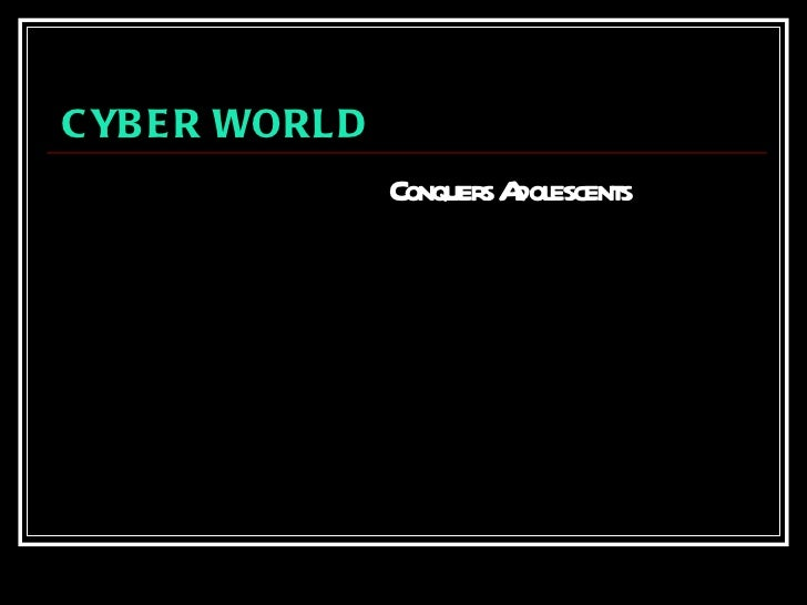 CYBER WORLD   Conquers Adolescents