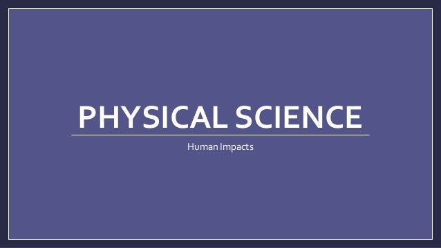 PHYSICAL SCIENCE Human Impacts
