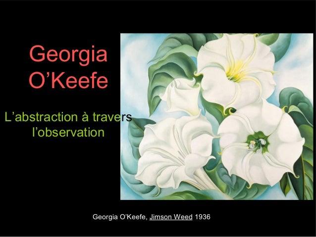 Georgia O'Keefe, Jimson Weed 1936 Georgia O'Keefe L'abstraction à travers l'observation
