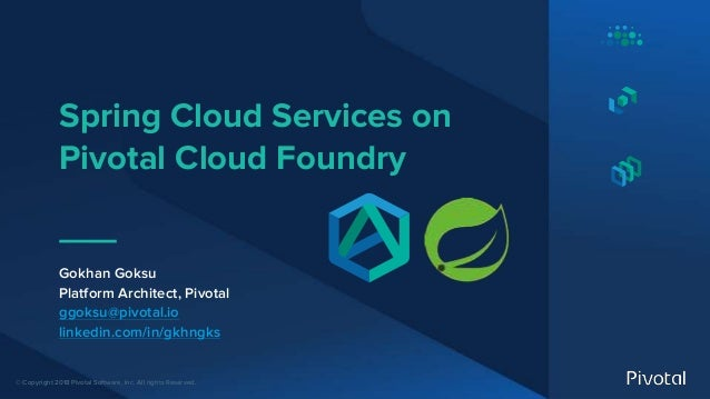 © Copyright 2018 Pivotal Software, Inc. All rights Reserved. Spring Cloud Services on Pivotal Cloud Foundry Gokhan Goksu P...
