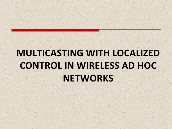 MULTICASTING WITH LOCALIZED CONTROL IN WIRELESS AD HOC NETWORKS
