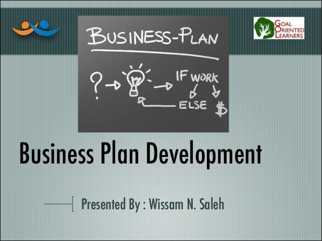 Business Plan Development Presented By : Wissam N. Saleh