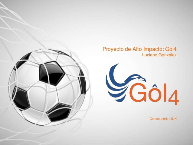 Proyecto de Alto Impacto: Gol4 Luciano González Convocatoria LINK
