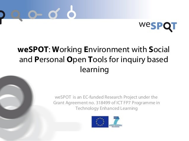 weSPOT: Working Environment with Social and Personal Open Tools for inquiry based learning  weSPOT is an EC-funded Researc...