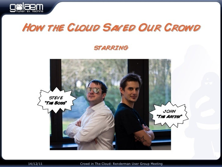 """How the Cloud Saved Our Crowd                                starring             STEVE           """"The Boss""""              ..."""