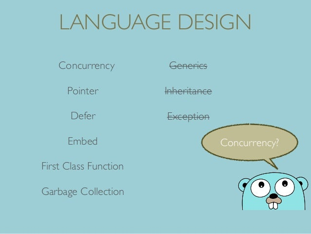 Concurrency Defer Embed Exception Pointer First Class Function Generics Inheritance LANGUAGE DESIGN Garbage Collection Con...