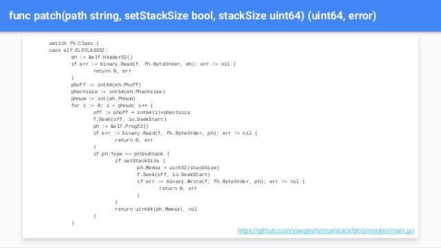 func patch(path string, setStackSize bool, stackSize uint64) (uint64, error) switch fh.Class { case elf.ELFCLASS32: eh := ...