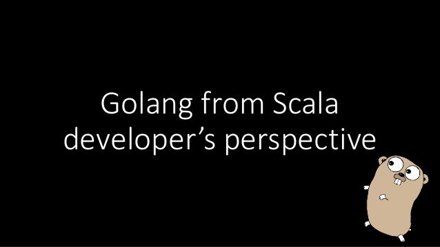 Golang from  Scala   developer's  perspective