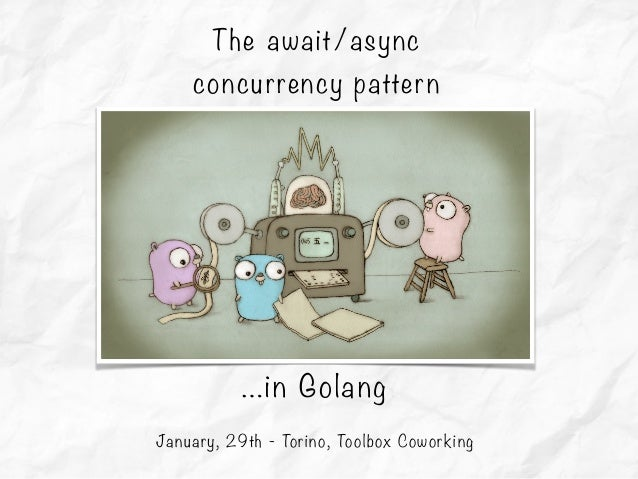 The await/async concurrency pattern January, 29th - Torino, Toolbox Coworking …in Golang