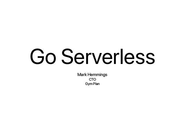 Go Serverless Mark Hemmings CTO Gym Plan